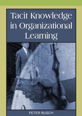 Tacit Knowledge in Organizational Learning (Hardback)