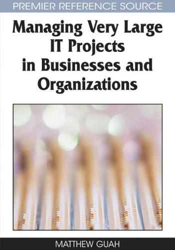 Managing Very Large IT Projects in Businesses and Organizations - Advances in IT Personnel and Project Management (Hardback)