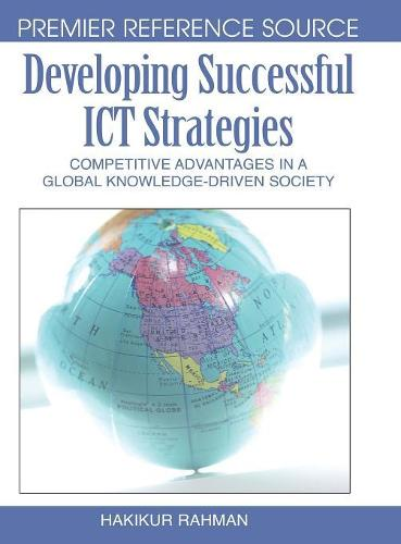Developing Successful ICT Strategies: Competitive Advantages in a Global Knowledge-driven Society (Hardback)