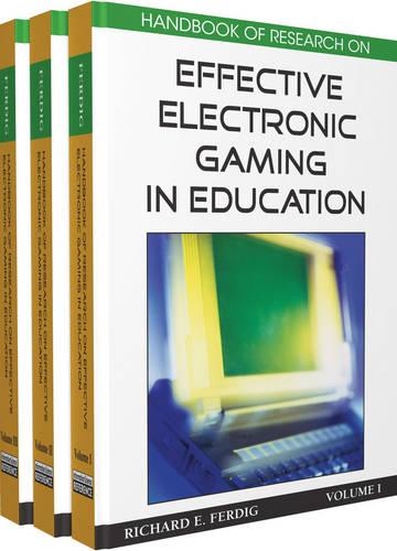 Handbook of Research on Effective Electronic Gaming in Education (Hardback)