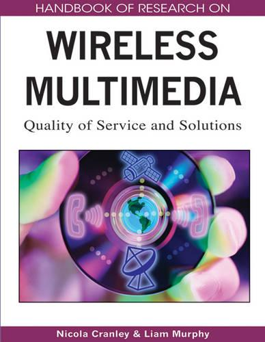 Handbook of Research on Wireless Multimedia: Quality of Service and Solutions (Hardback)