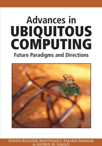 Advances in Ubiquitous Computing: Future Paradigms and Directions (Hardback)