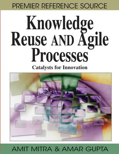 Knowledge Reuse and Agile Processes: Catalysts for Innovation (Hardback)