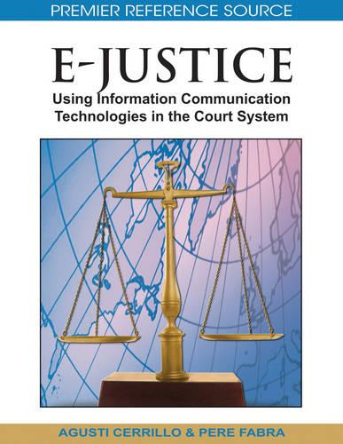 E-justice: Using Information Communication Technologies in the Court System (Hardback)