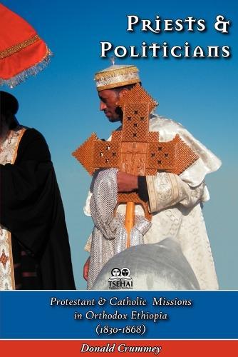 Priests & Politicians: Protestant & Catholic Missions in Orthodox Ethiopia (1830-1868) (Paperback)