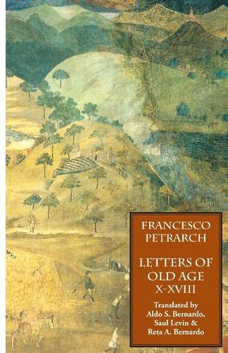 Letters of Old Age (Rerum Senilium Libri) Volume 2, Books X-XVIII (Paperback)