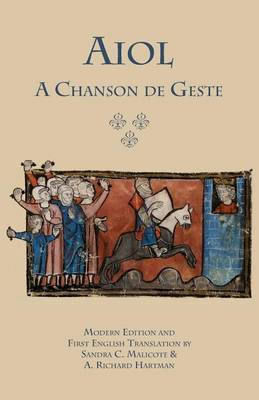 Aiol: A Chanson de Geste. Modern Edition and First English Translation - Medieval and Renaissance Texts (Paperback)
