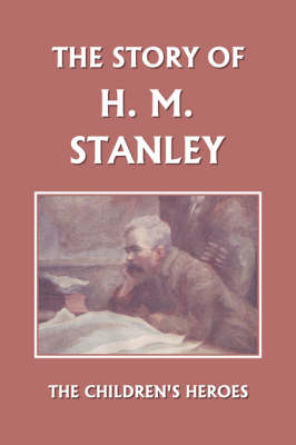 The Story of H. M. Stanley (Yesterday's Classics) (Paperback)