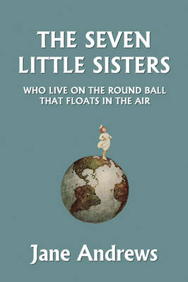 The Seven Little Sisters Who Live on the Round Ball That Floats in the Air, Illustrated Edition (Yesterday's Classics) (Paperback)