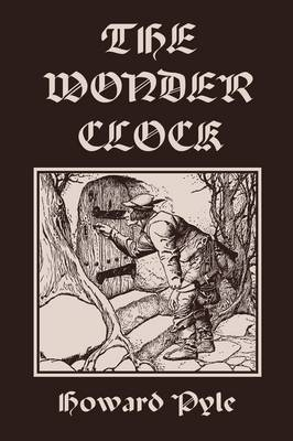 The Wonder Clock, Illustrated Edition (Yesterday's Classics) (Paperback)