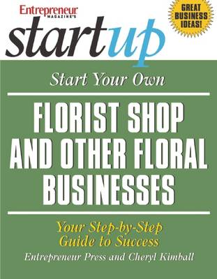 Start Your Own Florist Shop and Other Floral Businesses: Your Step-By-Step Guide to Success (Paperback)