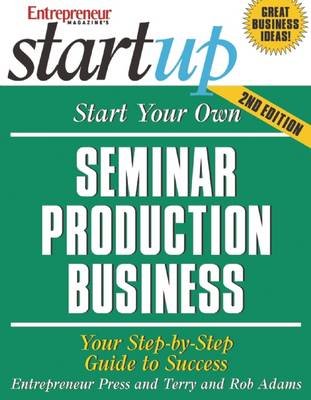 Start Your Own Seminar Production Business: Your Step-By-Step Guide to Success - Startup Series (Paperback)