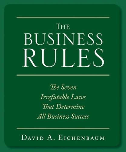 The Business Rules: The 7 Irrefutable Laws that Determine All Business Success (Paperback)