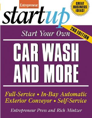 Start Your Own Car Wash and More: Full-Service, In-Bay Automatic, Exterior Conveyor, Self-Service (Paperback)