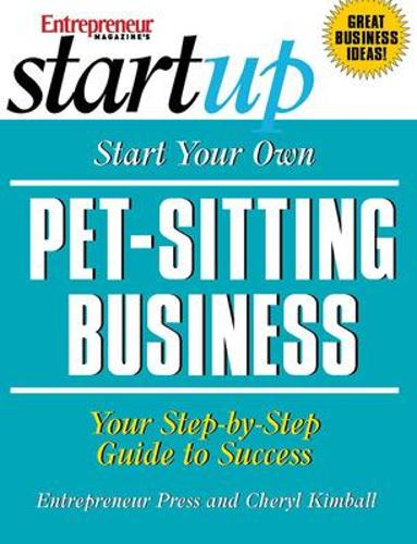Start Your Own Pet-Sitting Business and More: Doggie Day Care, Grooming, Walking (Paperback)