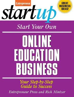 Start Your Own Online Education Business: Your Step-By-Step Guide to Success - StartUp Series (Paperback)