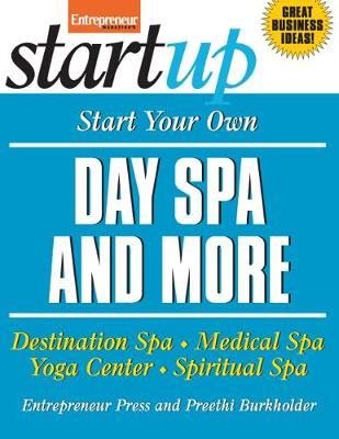 Start Your Own Day Spa and More: Destination Spa, Medical Spa, Yoga Center, Spiritual Spa - StartUp Series (Paperback)