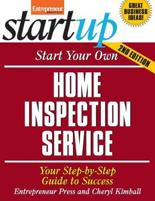 Start Your Own Home Inspection Service: Your Step-By-Step Guide to Success - Start Your Own Home Inspection Service (Paperback)