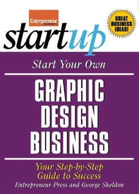 Start Your Own Graphic Design Business: Your Step-By-Step Guide to Success - Startup Series (Paperback)