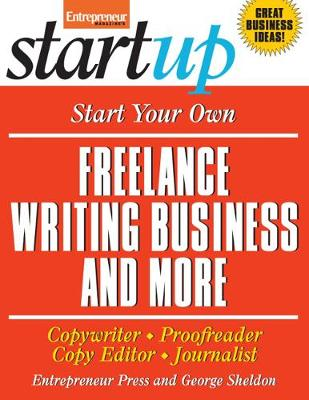 Start Your Own Freelance Writing Business and More: Copywriter, Proofreader, Copy Editor, Journalist - StartUp Series (Paperback)