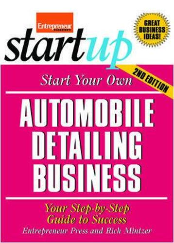 Start Your Own Automobile Detailing Business: Your Step-By-Step Guide to Success (Paperback)