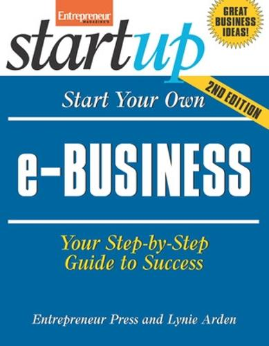 Start Your Own e-Business: Your Step-By-Step Guide to Success (Paperback)