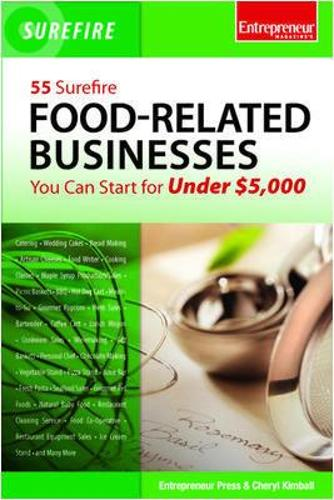55 Surefire Food-Related Businesses You Can Start for Under $5000 (Paperback)