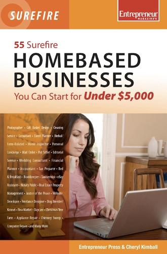 55 Surefire Homebased Businesses You Can Start for Under $5000 (Paperback)