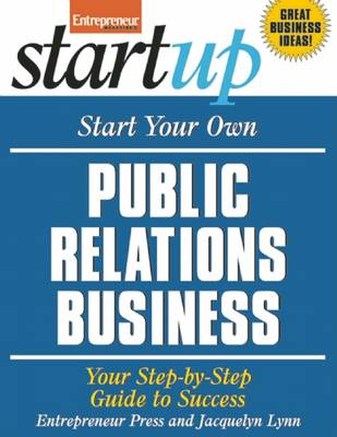 Start Your Own Public Relations Business: Your Step-By-Step Guide to Success - Startup Series (Paperback)