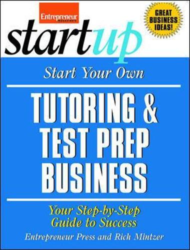 Start Your Own Tutoring and Test Prep Business: Your Step-By-Step Guide to Success (Paperback)