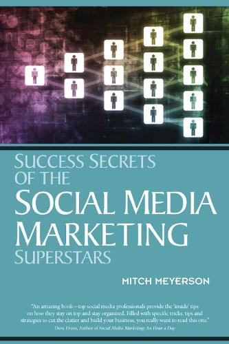 Success Secrets of the Social Media Marketing Superstars (Paperback)