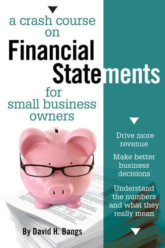 A Crash Course on Financial Statements: Drive More Revenue, Make Better Business Decisions, Understand the Numbers and What They Mean (Paperback)