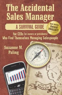 The Accidental Sales Manager: A Survival Guide for CEOs (or Owners or Presidents) Who Find Themselves Managing Salespeople (Paperback)