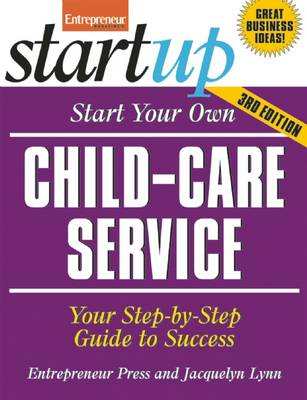 Start Your Own Child-Care Service: Your Step-By-Step Guide to Success (Paperback)