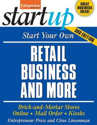 Start Your Own Retail Business and More: Brick-and-Mortar Stores, Online, Mail Order, Kiosks (Paperback)