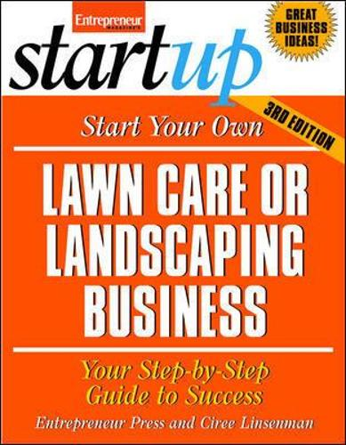 Start Your Own Lawncare and Landscaping Business: Your Step-By-Step Guide to Success (Paperback)