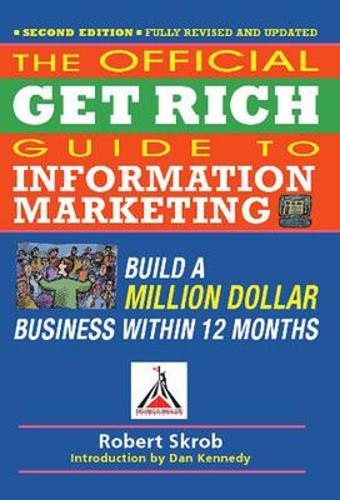 Official Get Rich Guide to Information Marketing: Build a Million Dollar Business Within 12 Months (Paperback)