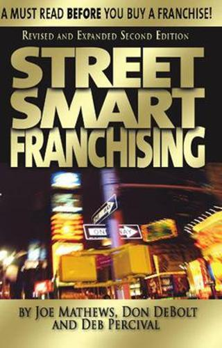 Street Smart Franchising: A Must Read Before You Buy a Franchise! (Paperback)