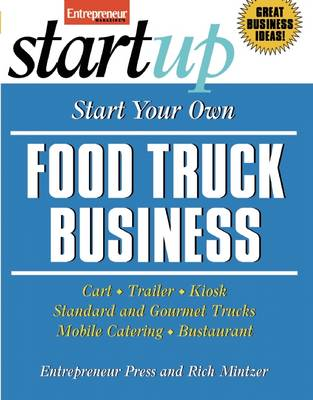 Start Your Own Food Truck Business: Cart, Trailer, Kiosk, Standard and Gourmet Trucks, Mobile Catering, Busterant - Startup Series (Paperback)