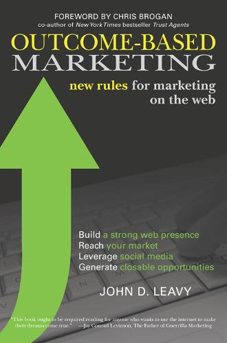 Outcome-Based Marketing: New Rules for Marketing on the Web (Paperback)