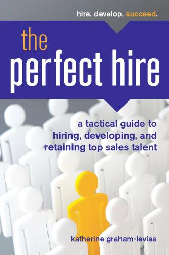 The Perfect Hire: A Tactical Guide to Hiring, Developing, and Retaining Top Sales Talent (Paperback)