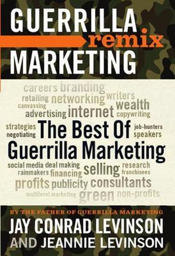 The Best of Guerrilla Marketing: Guerrilla Marketing Remix - Guerrilla Marketing (Paperback)