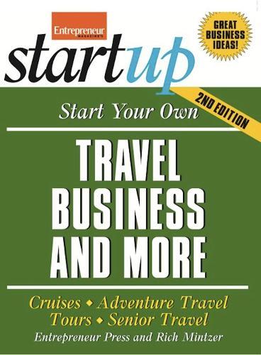 Start Your Own Travel Business: Cruises, Adventure Travel, Tours, Senior Travel (Paperback)