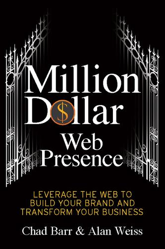 Million Dollar Web Presence: Leverage The Web to Build Your Brand and Transform Your Business (Paperback)