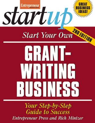 Start Your Own Grant Writing Business: Your Step-By-Step Guide to Success - Startup Series (Paperback)
