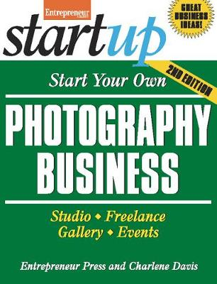 Start Your Own Photography Business: Studio, Freelance, Gallery, Events - StartUp Series (Paperback)