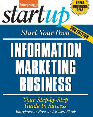 Start Your Own Information Marketing Business: Your Step-By-Step Guide to Success - StartUp (Paperback)