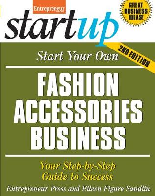 Start Your Own Fashion Accessories Business: Your Step-By-Step Guide to Success (Paperback)