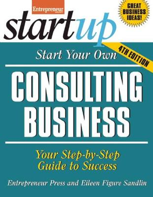 Start Your Own Consulting Business: Your Step-By-Step Guide to Success - Startup (Paperback)
