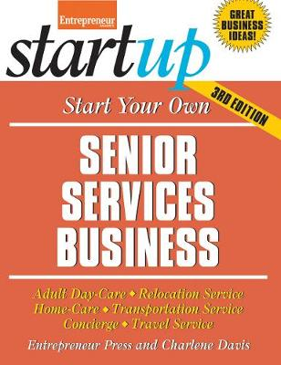 Start Your Own Senior Services Business: Adult Day-Care, Relocation Service, Home-Care, Transportation Service, Concierge, Travel Service - Startup (Paperback)